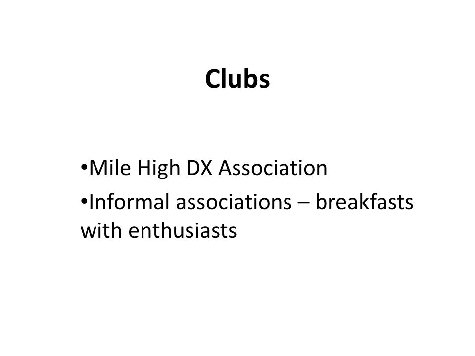 Clubs Mile High DX Association Informal associations – breakfasts with enthusiasts