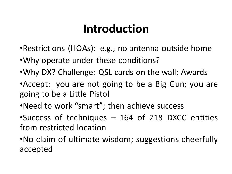 Introduction Restrictions (HOAs): e.g., no antenna outside home Why operate under these conditions.