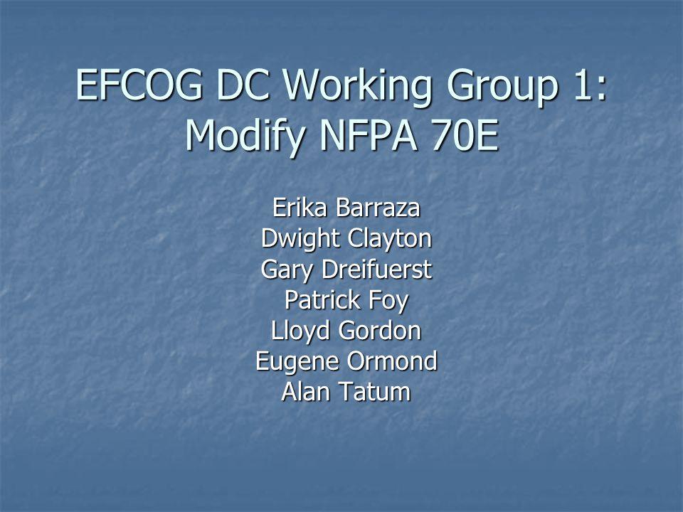 EFCOG DC Working Group 1: Modify NFPA 70E Erika Barraza Dwight Clayton Gary Dreifuerst Patrick Foy Lloyd Gordon Eugene Ormond Alan Tatum
