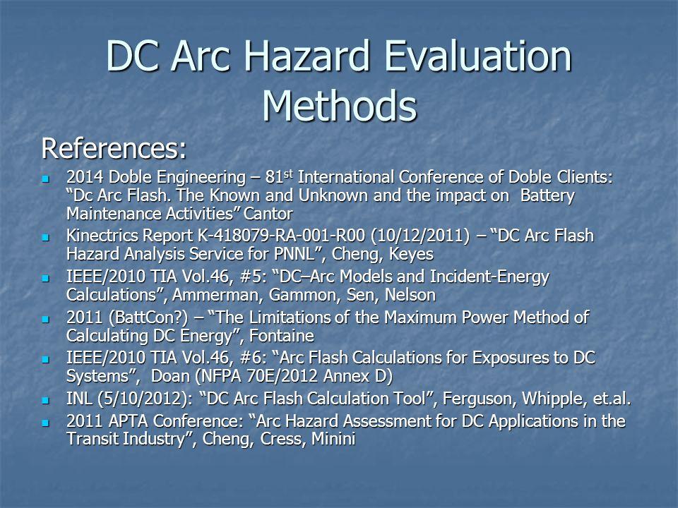 DC Arc Hazard Evaluation Methods References: 2014 Doble Engineering – 81 st International Conference of Doble Clients: Dc Arc Flash.