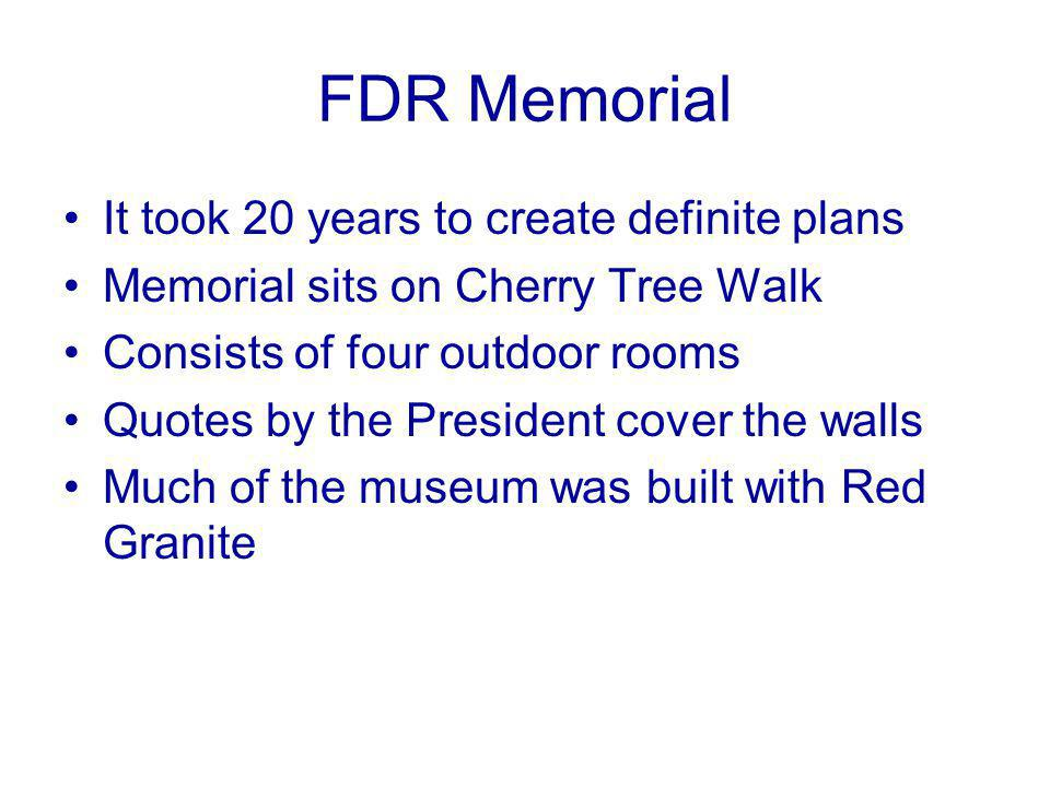 It took 20 years to create definite plans Memorial sits on Cherry Tree Walk Consists of four outdoor rooms Quotes by the President cover the walls Muc