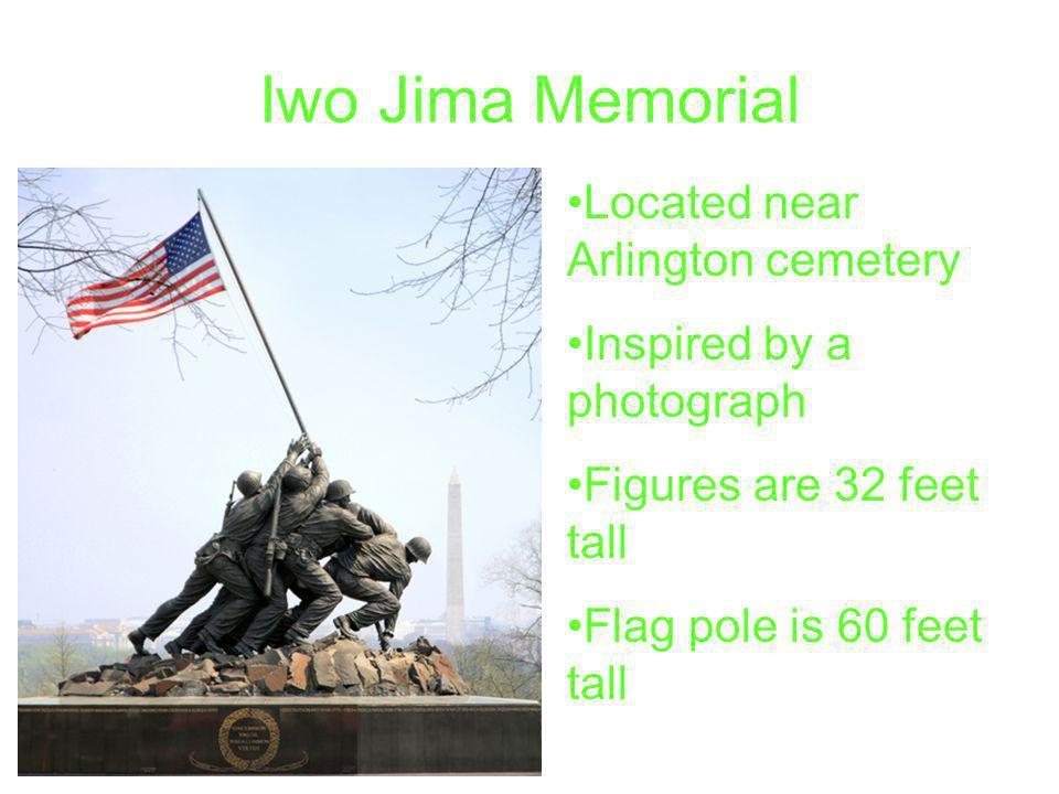 Iwo Jima Memorial Located near Arlington cemetery Inspired by a photograph Figures are 32 feet tall Flag pole is 60 feet tall