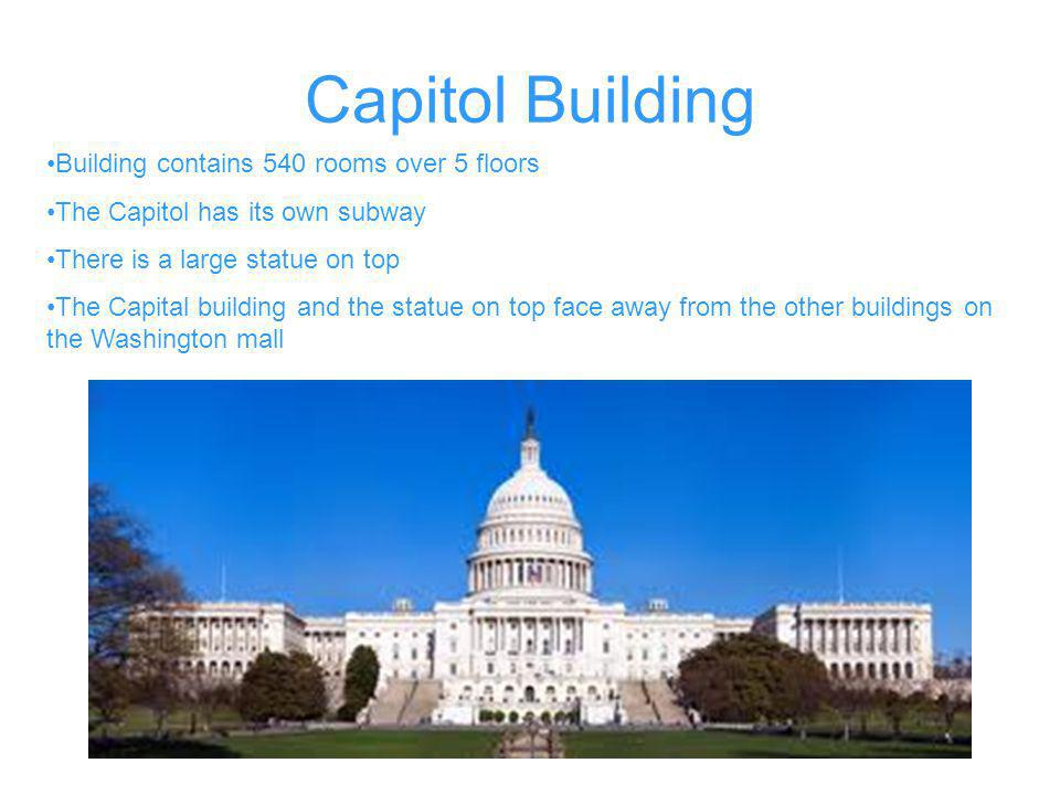 Capitol Building Building contains 540 rooms over 5 floors The Capitol has its own subway There is a large statue on top The Capital building and the