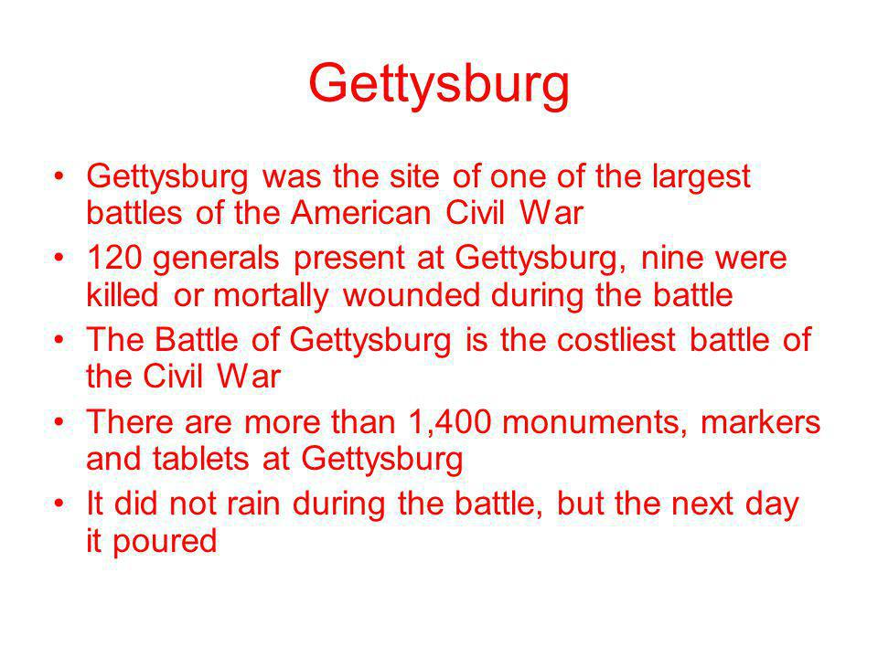 Gettysburg was the site of one of the largest battles of the American Civil War 120 generals present at Gettysburg, nine were killed or mortally wound