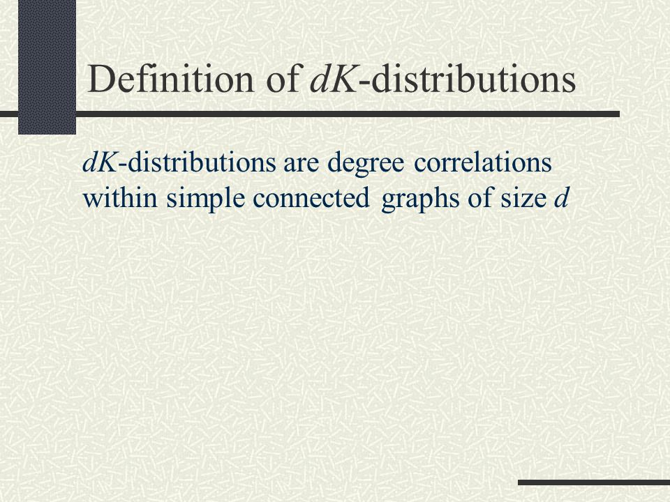 Definition of dK-distributions dK-distributions are degree correlations within simple connected graphs of size d