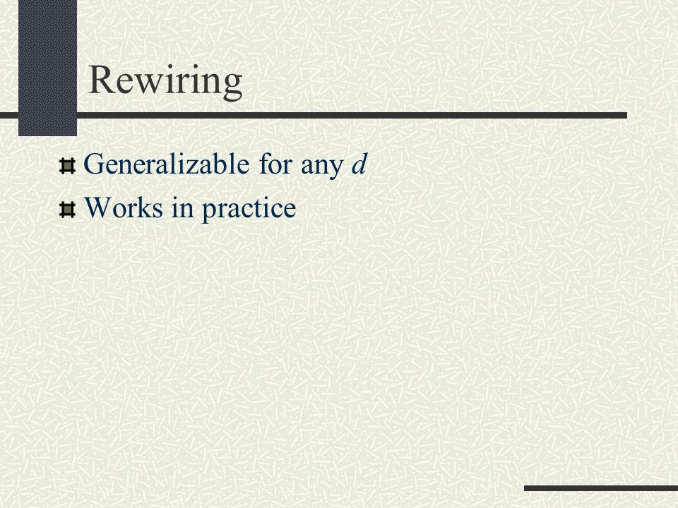 Rewiring Generalizable for any d Works in practice