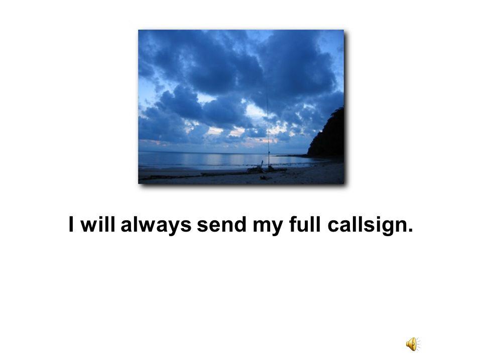 I will always send my full callsign.