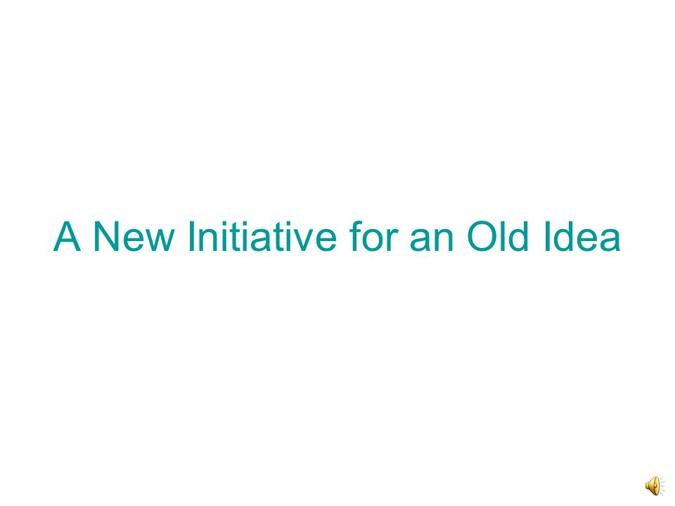 A New Initiative for an Old Idea