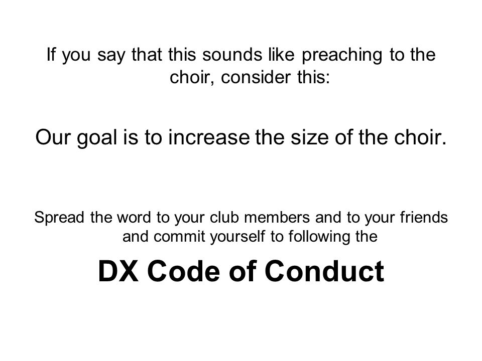 If you say that this sounds like preaching to the choir, consider this: Our goal is to increase the size of the choir.