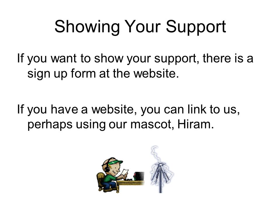 Showing Your Support If you want to show your support, there is a sign up form at the website.
