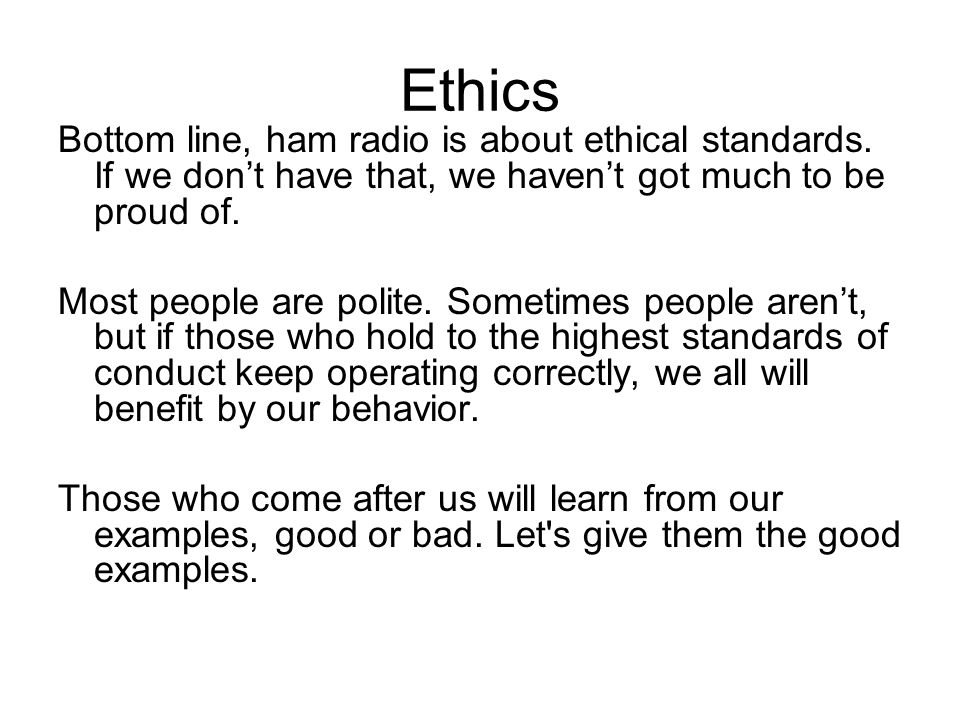 Ethics Bottom line, ham radio is about ethical standards.