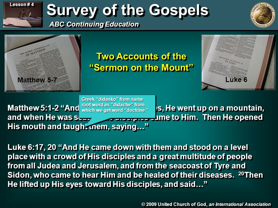 © 2009 United Church of God, an International Association Lesson # 4 Survey of the Gospels ABC Continuing Education Two Accounts of the Sermon on the Mount Matthew 5:1-2 And seeing the multitudes, He went up on a mountain, and when He was seated His disciples came to Him.