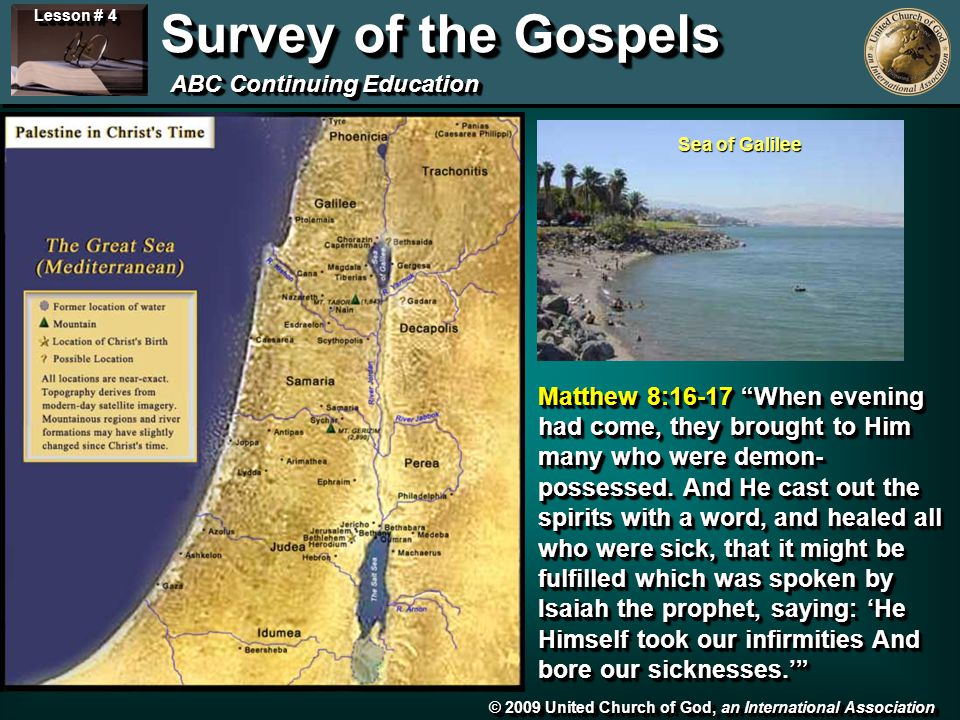 © 2009 United Church of God, an International Association Lesson # 4 Survey of the Gospels ABC Continuing Education Sea of Galilee Matthew 8:16-17 When evening had come, they brought to Him many who were demon- possessed.