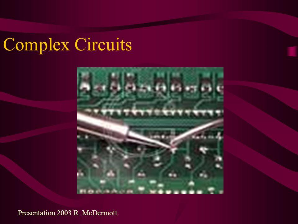Complex Circuits Presentation 2003 R. McDermott
