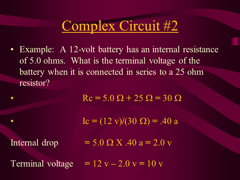 Complex Circuit #2 Example: A 12-volt battery has an internal resistance of 5.0 ohms.