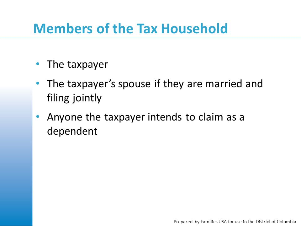 Prepared by Families USA for use in the District of Columbia Members of the Tax Household The taxpayer The taxpayer's spouse if they are married and f