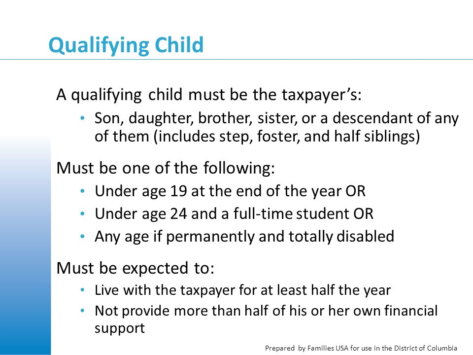 Prepared by Families USA for use in the District of Columbia Qualifying Child A qualifying child must be the taxpayer's: Son, daughter, brother, siste