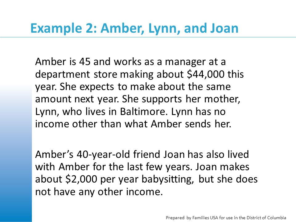 Prepared by Families USA for use in the District of Columbia Example 2: Amber, Lynn, and Joan Amber is 45 and works as a manager at a department store making about $44,000 this year.