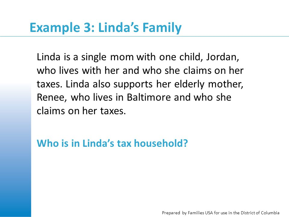 Prepared by Families USA for use in the District of Columbia Example 3: Linda's Family Linda is a single mom with one child, Jordan, who lives with he