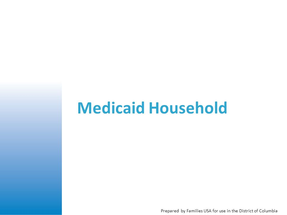 Prepared by Families USA for use in the District of Columbia Medicaid Household