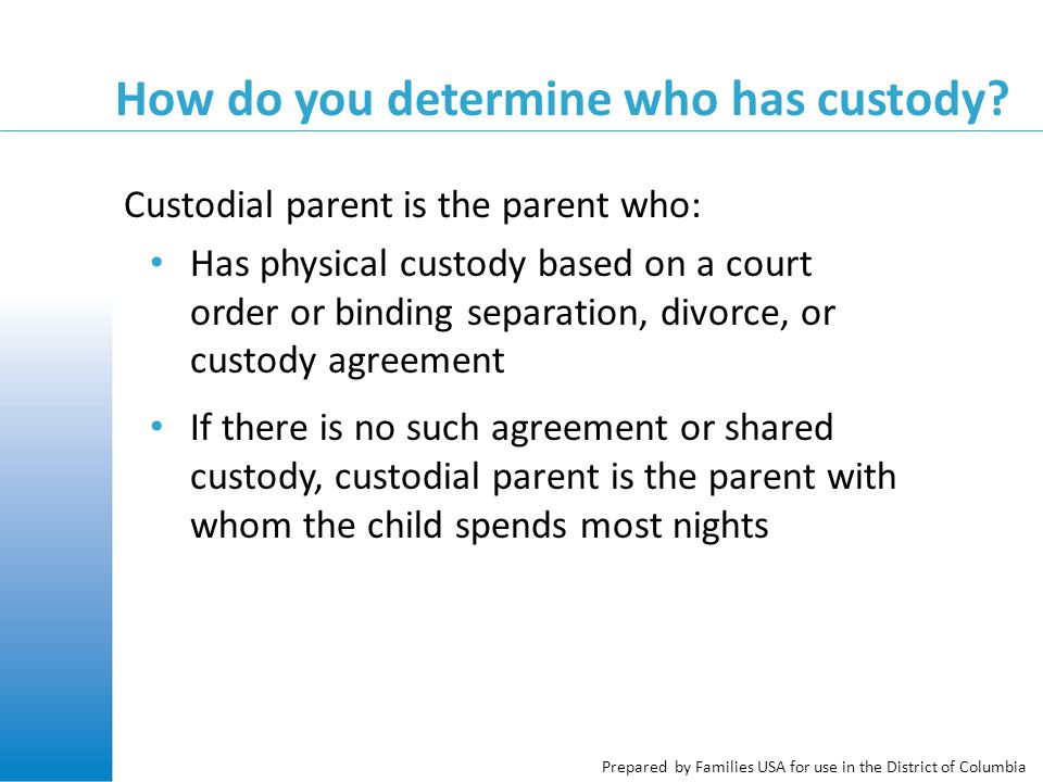 Prepared by Families USA for use in the District of Columbia How do you determine who has custody.