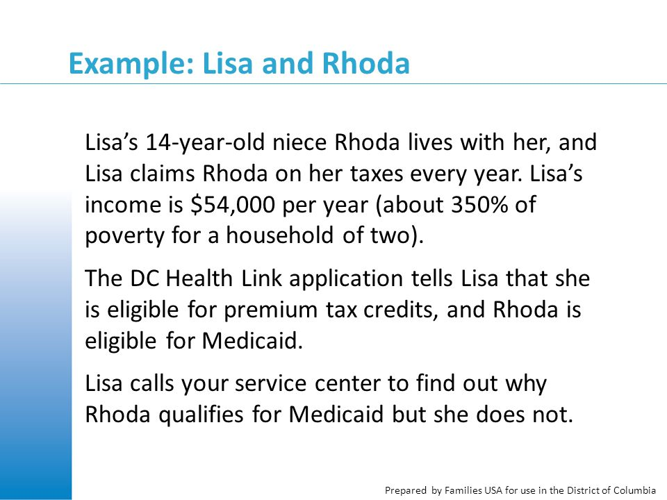 Prepared by Families USA for use in the District of Columbia Example: Lisa and Rhoda Lisa's 14-year-old niece Rhoda lives with her, and Lisa claims Rhoda on her taxes every year.