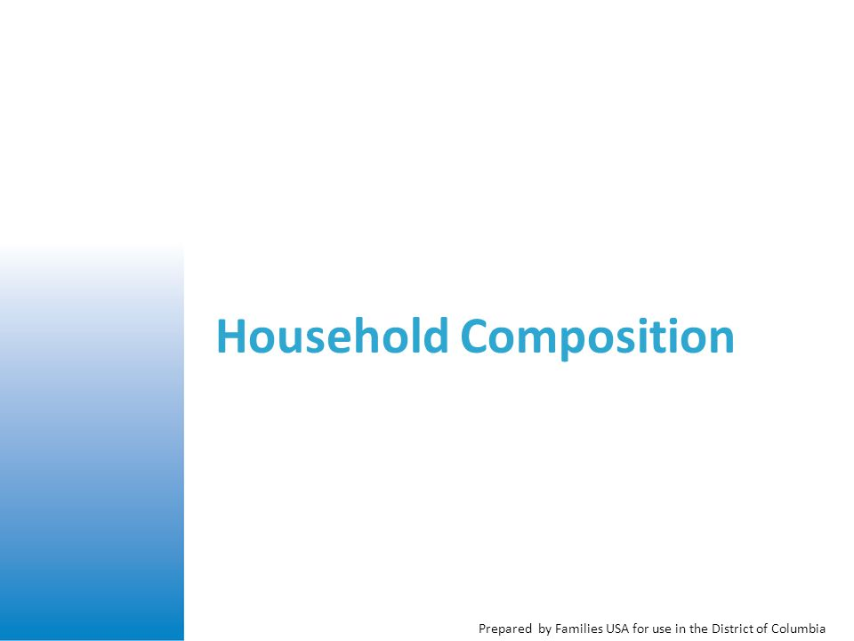 Prepared by Families USA for use in the District of Columbia Household Composition