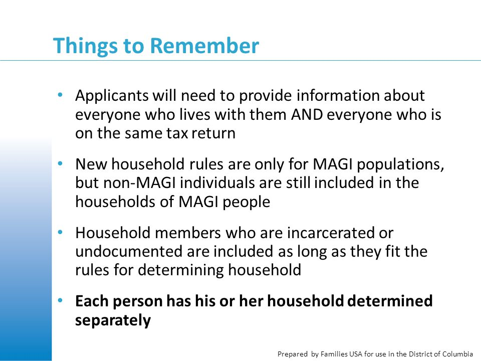 Prepared by Families USA for use in the District of Columbia Things to Remember Applicants will need to provide information about everyone who lives w