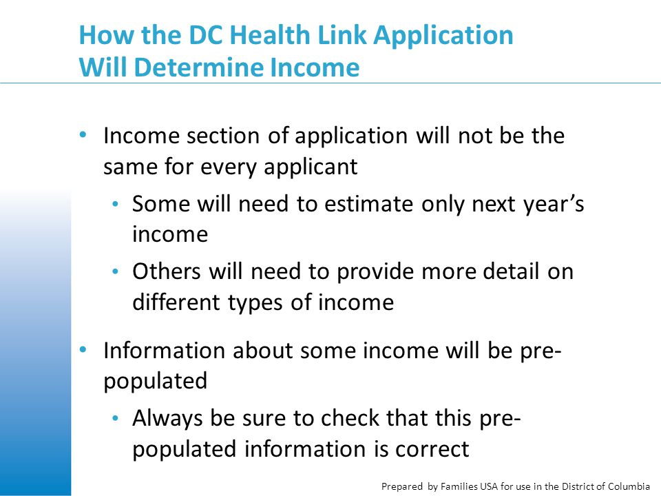 Prepared by Families USA for use in the District of Columbia How the DC Health Link Application Will Determine Income Income section of application wi