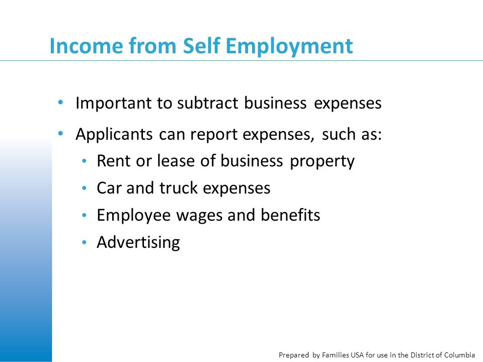 Prepared by Families USA for use in the District of Columbia Income from Self Employment Important to subtract business expenses Applicants can report