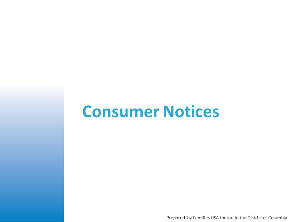Prepared by Families USA for use in the District of Columbia Consumer Notices