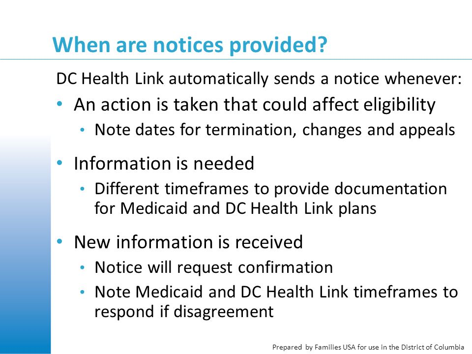 Prepared by Families USA for use in the District of Columbia When are notices provided? DC Health Link automatically sends a notice whenever: An actio