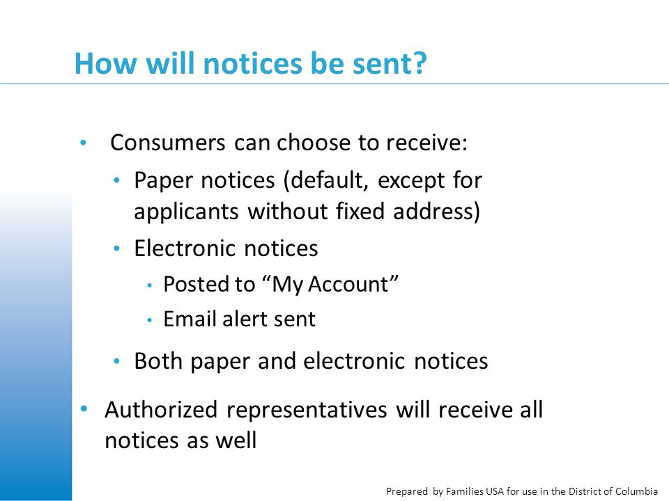 Prepared by Families USA for use in the District of Columbia How will notices be sent? Consumers can choose to receive: Paper notices (default, except