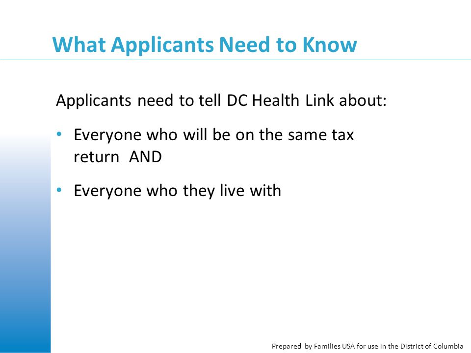 Prepared by Families USA for use in the District of Columbia Step 1: Add Up All Types of Income DC Health Link Application asks about different types of income, such as: Wages and tips from a job Earnings from self-employment Unemployment Rental income Social Security benefits