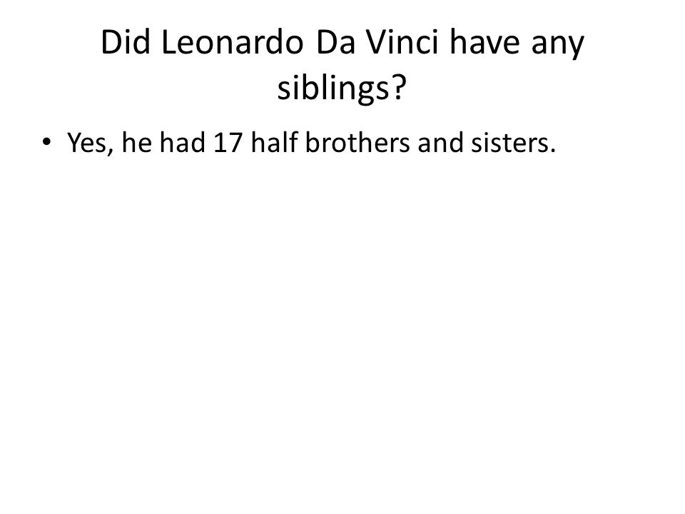 Did Leonardo Da Vinci have any kind of disease or disorder? Yes, he had dyslexia.