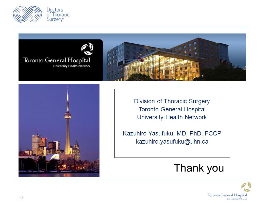 23 Division of Thoracic Surgery Toronto General Hospital University Health Network Kazuhiro Yasufuku, MD, PhD, FCCP kazuhiro.yasufuku@uhn.ca Thank you