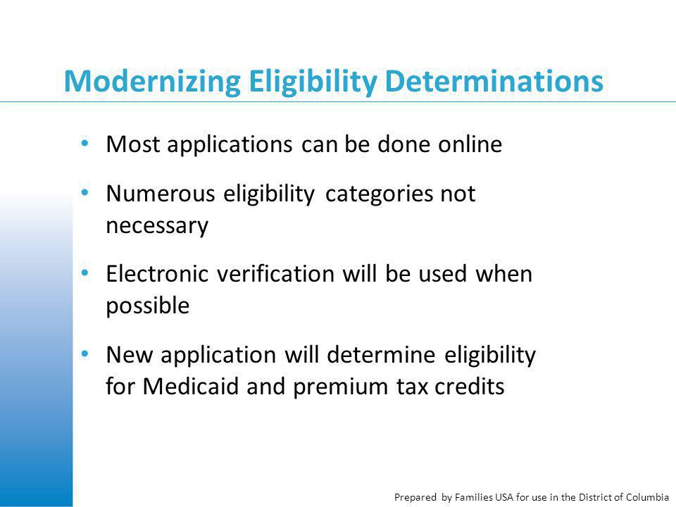Prepared by Families USA for use in the District of Columbia Modernizing Eligibility Determinations Most applications can be done online Numerous elig