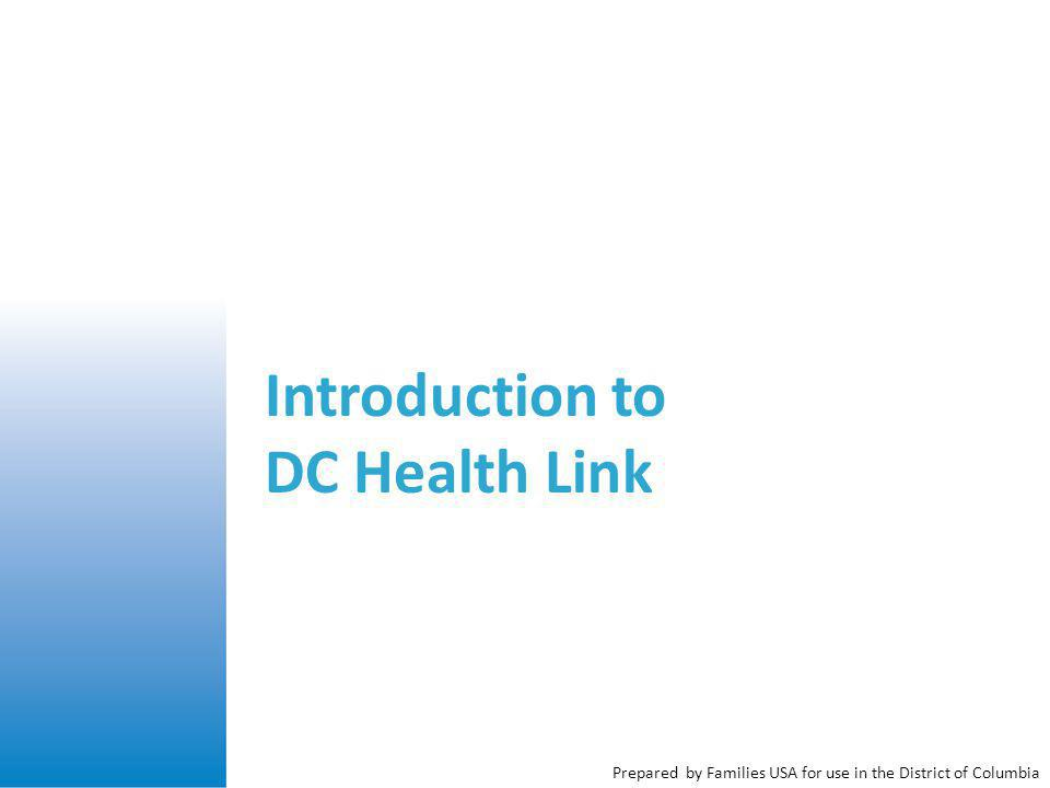 Prepared by Families USA for use in the District of Columbia Introduction to DC Health Link