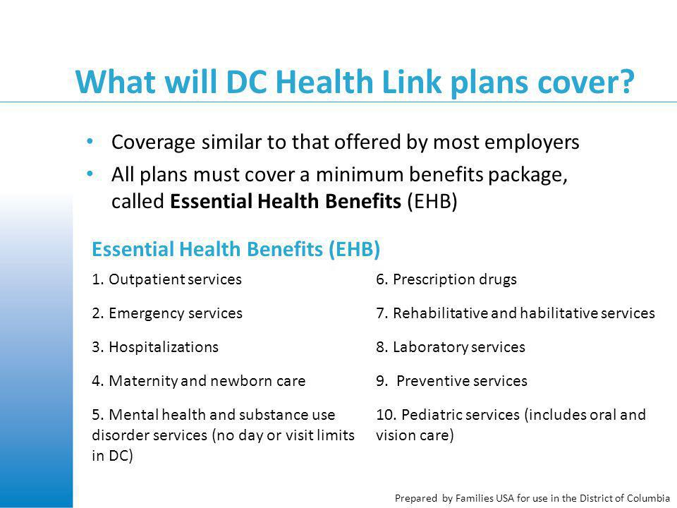 Prepared by Families USA for use in the District of Columbia What will DC Health Link plans cover? Coverage similar to that offered by most employers