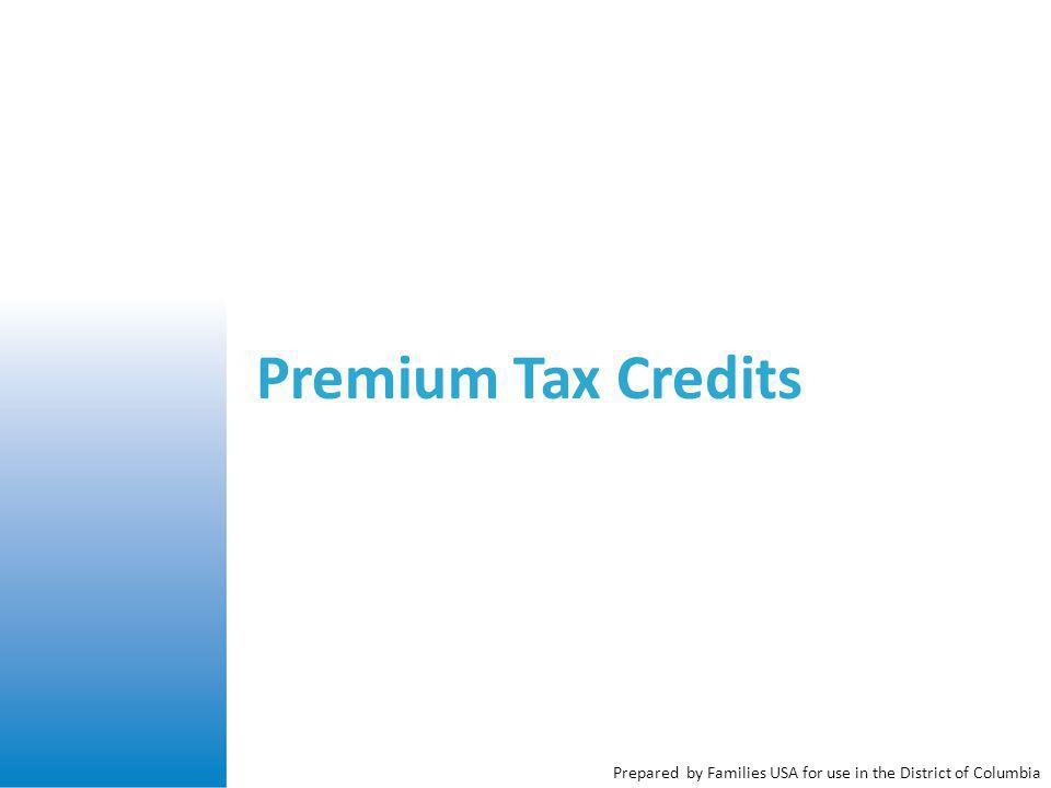 Prepared by Families USA for use in the District of Columbia Premium Tax Credits