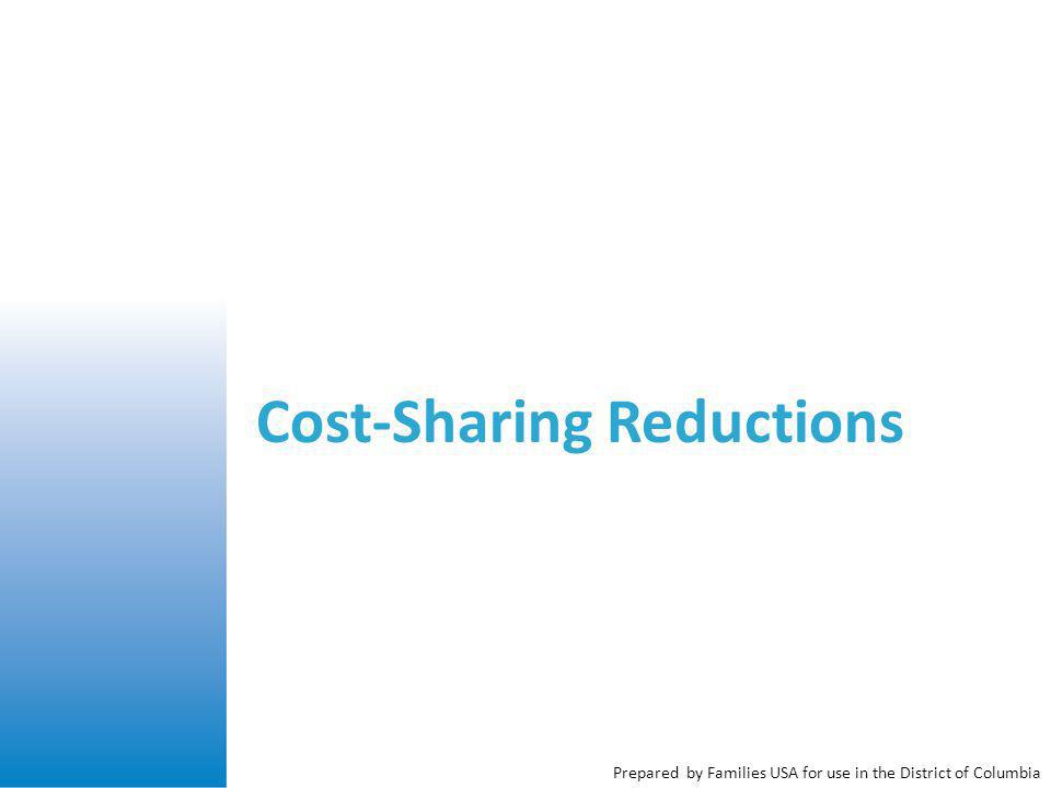 Prepared by Families USA for use in the District of Columbia Cost-Sharing Reductions