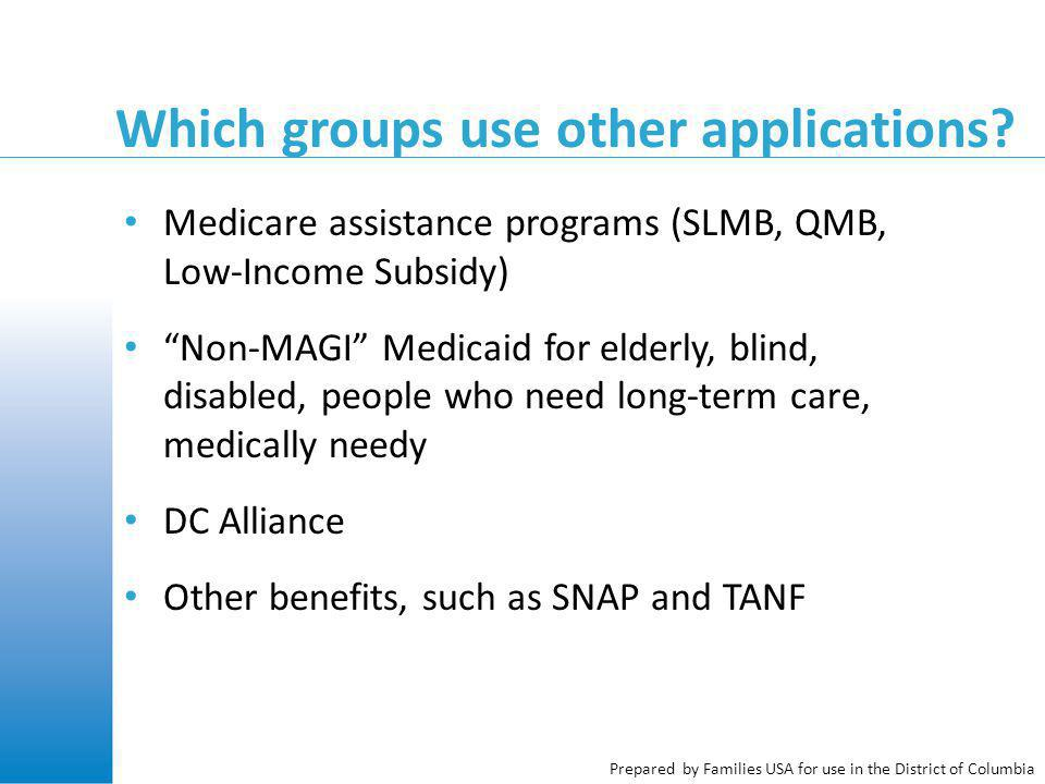 Prepared by Families USA for use in the District of Columbia Which groups use other applications? Medicare assistance programs (SLMB, QMB, Low-Income