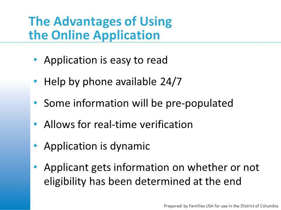 Prepared by Families USA for use in the District of Columbia The Advantages of Using the Online Application Application is easy to read Help by phone