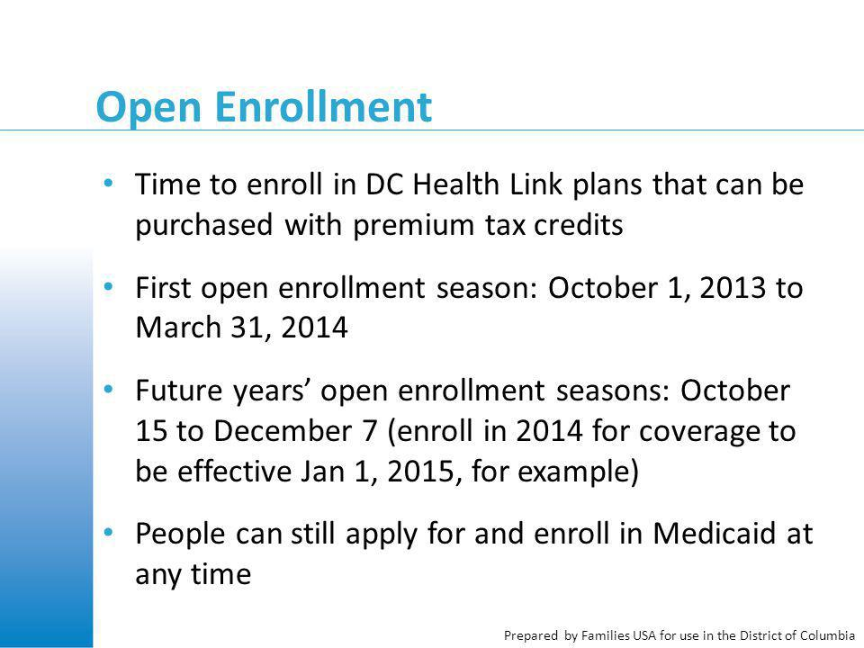 Prepared by Families USA for use in the District of Columbia Open Enrollment Time to enroll in DC Health Link plans that can be purchased with premium