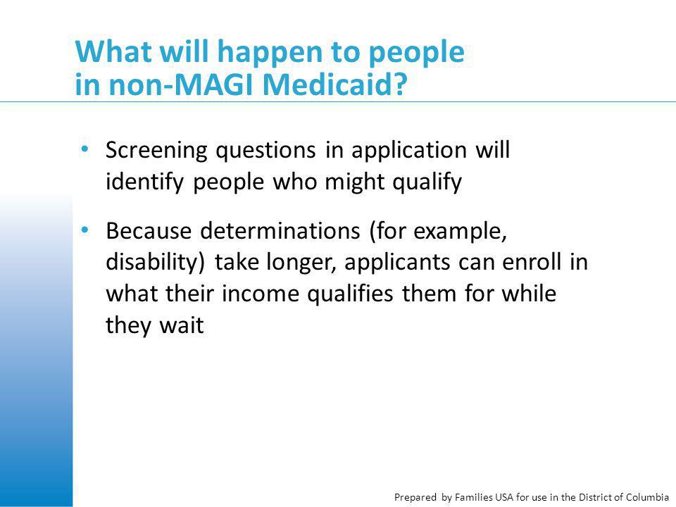 Prepared by Families USA for use in the District of Columbia What will happen to people in non-MAGI Medicaid.