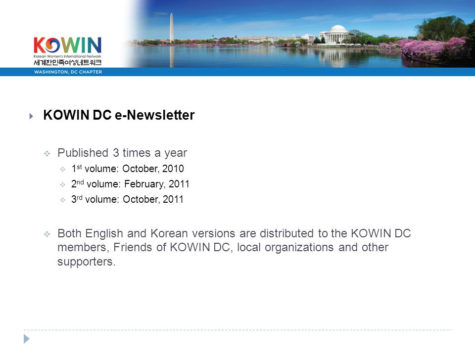 KOWIN DC e-Newsletter  Published 3 times a year  1 st volume: October, 2010  2 nd volume: February, 2011  3 rd volume: October, 2011  Both Engl