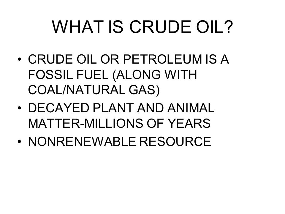 WHAT IS CRUDE OIL.