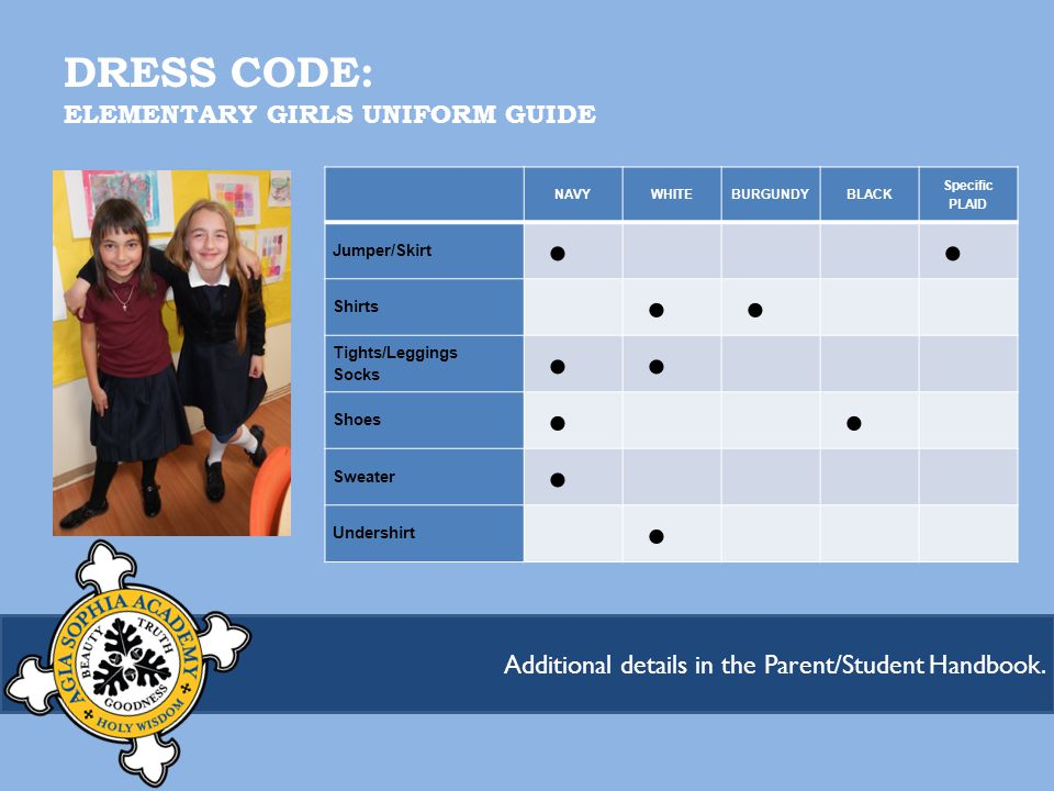 DRESS CODE: ELEMENTARY GIRLS UNIFORM GUIDE Additional details in the Parent/Student Handbook.