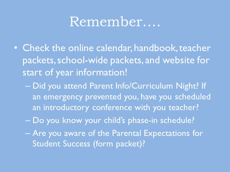 Remember…. Check the online calendar, handbook, teacher packets, school-wide packets, and website for start of year information! – Did you attend Pare