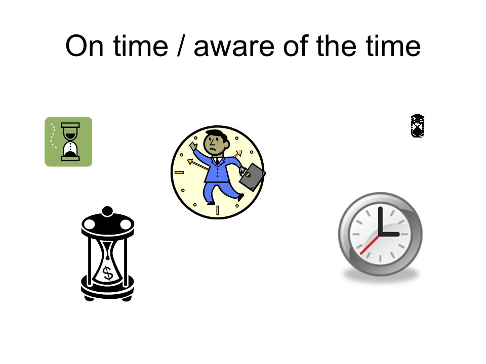 On time / aware of the time